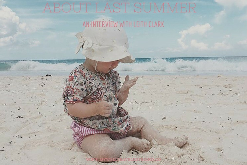 My Well Traveled Friend – Leith Clark – About last summer