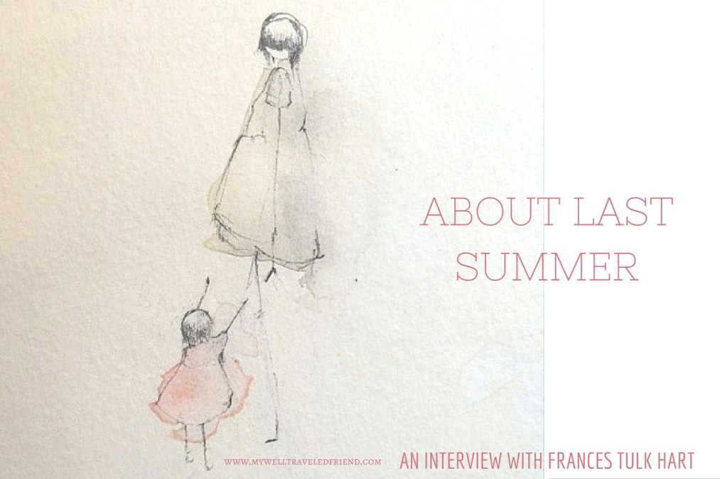 My Well Traveled Friend – Frances Tulk Hart – About last summer