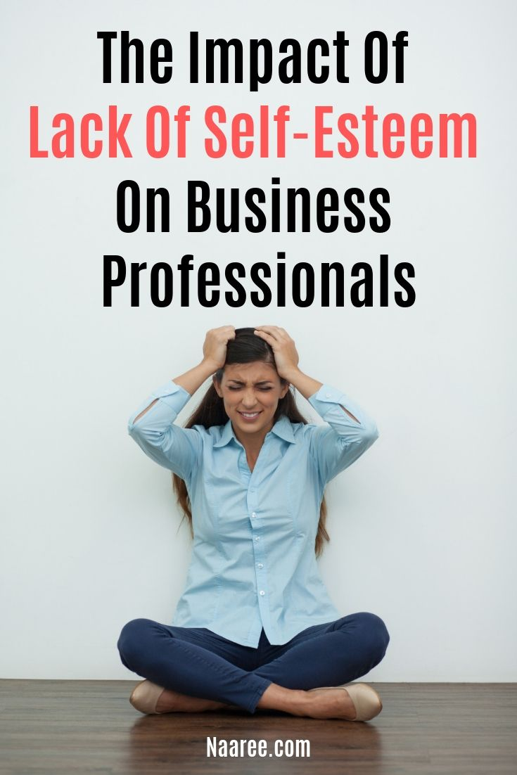 The Impact Of Lack Of Self-Esteem On Business Professionals