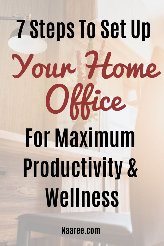 7 Steps To Set Up Your Home Office For Maximum Productivity And Wellness