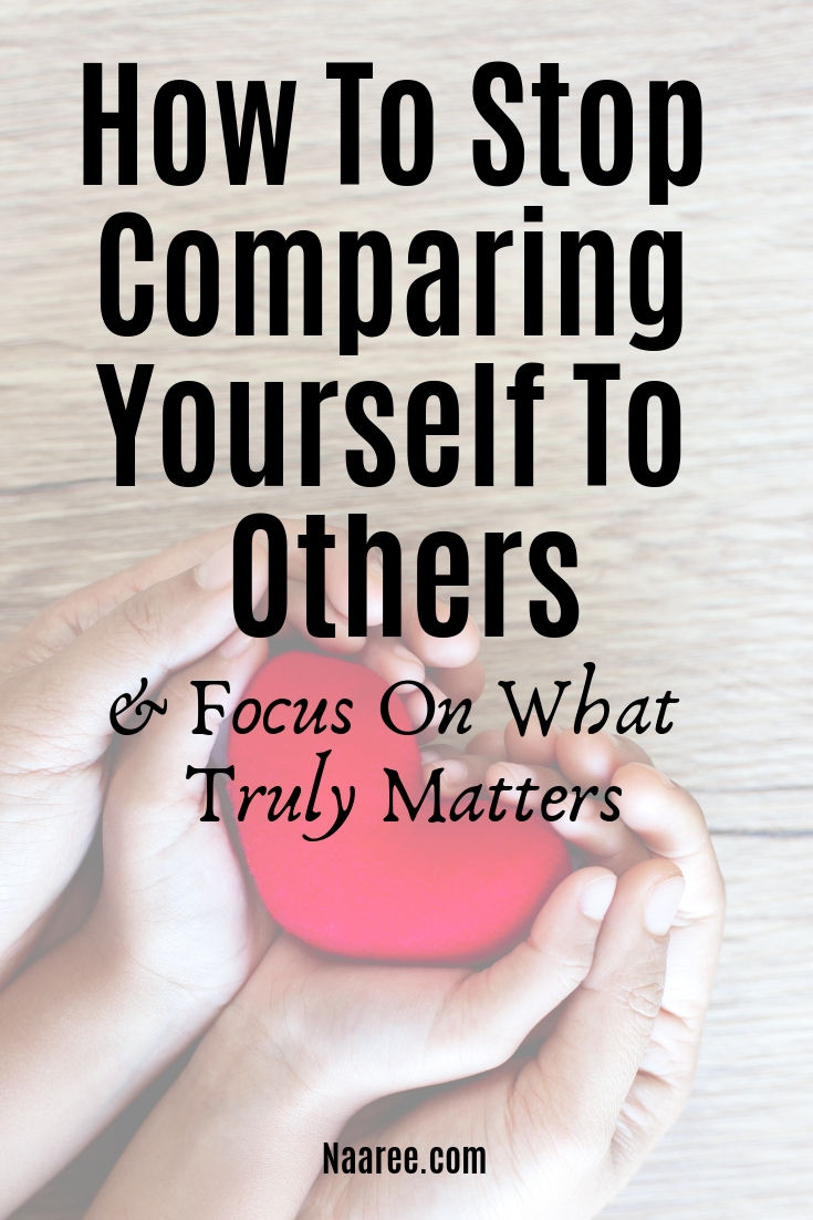 How To Stop Comparing Yourself To Others And Focus On What Truly Matters