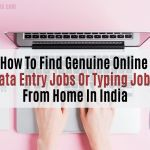 How To Find Genuine Online Data Entry Jobs Or Typing Jobs From Home In India