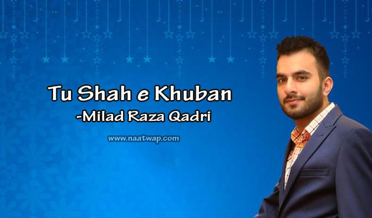 Tu Shah e Khuban By Milad Raza Qadri