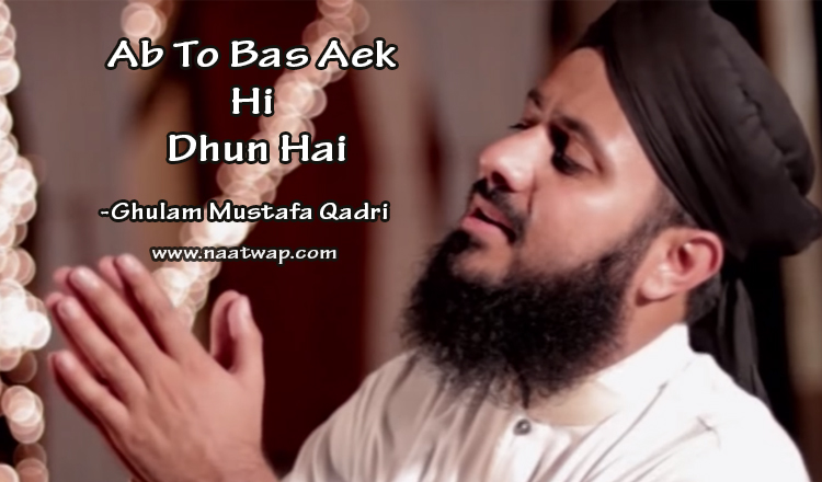 Ab To Bas Aek Hi Dhun Hai By Ghulam Mustafa Qadri