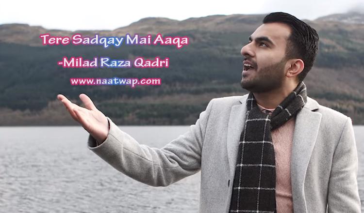 Tere Sadqay Main Aaqa By Milad Raza Qadri