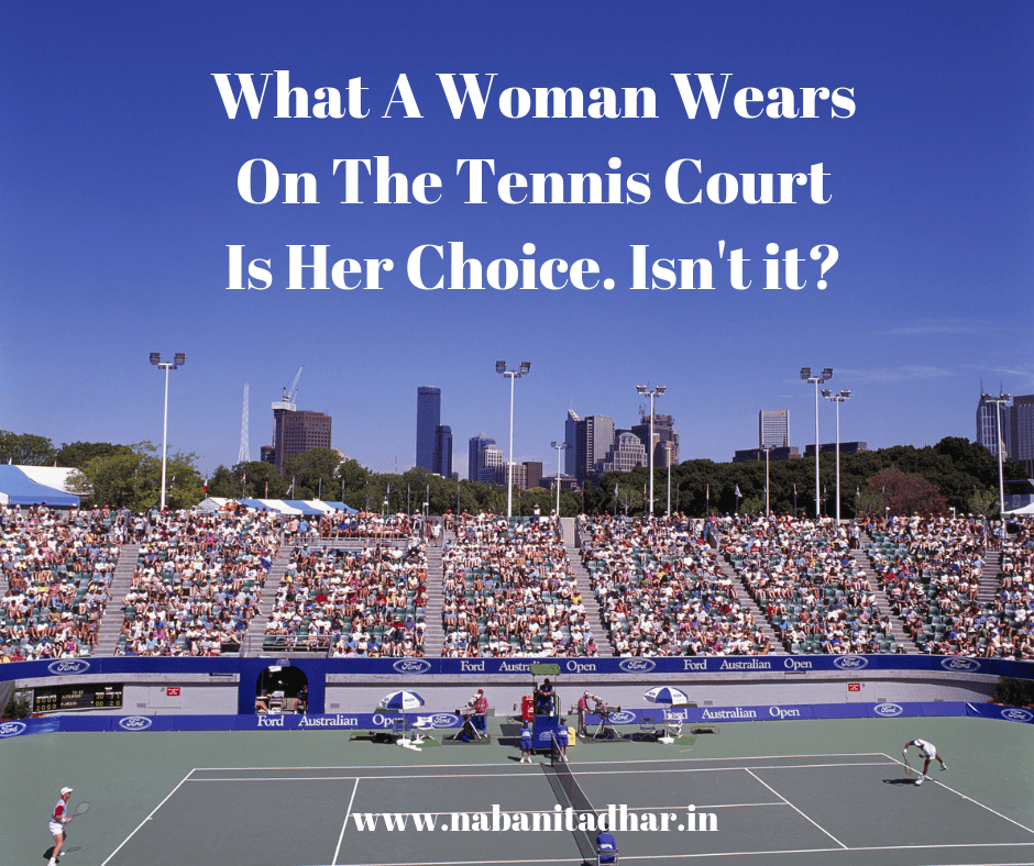 What A Woman Wears On The Tennis Court Is Her Choice. Isn't it? #WomanInTennis #Woman #WomanInSports #FeministMondays
