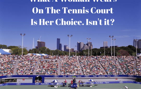 What A Woman Wears On The Tennis Court Is Her Choice