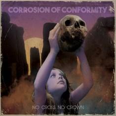 """Corrosion Of Conformity- """"No Cross No Crown"""" (2018)"""