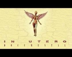 """Rockumentales: A Classic Album Under Review – In Utero, La historia del """"In Utero"""" de Nirvana"""