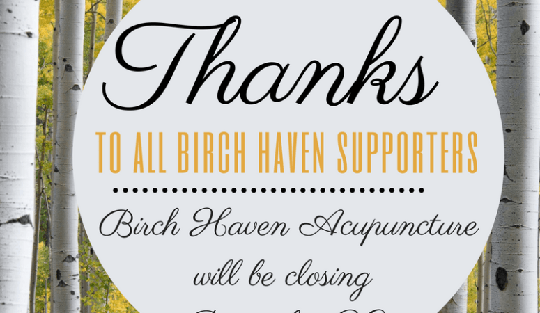 Birch Haven Acupuncture is closing at the end of 2016