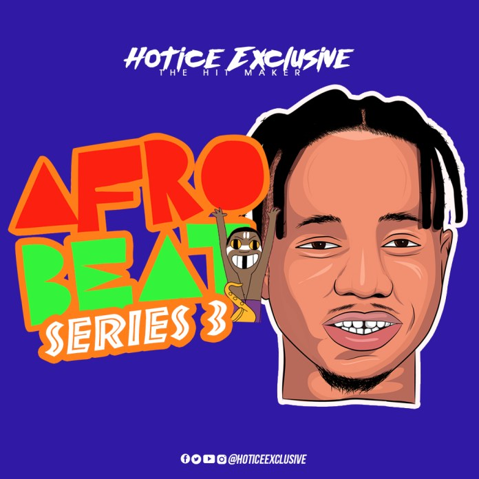 Afrobeat Series 3 Prod. By Hotice Exclusive Mp3 Download