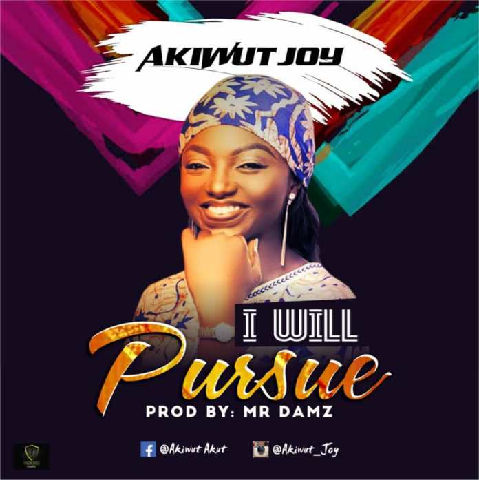 AkiwutJoy - I Will Pursue Mp3 Download