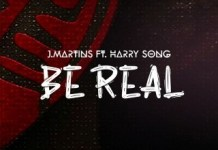 J Martins Be Real ft Harrysong mp3 download