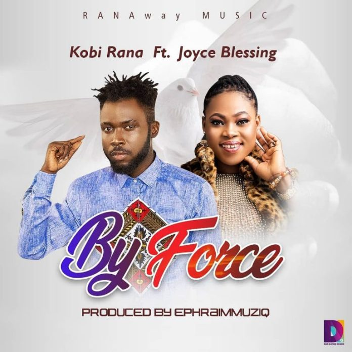 Kobi Rana By Force Ft Joyce Blessing mp3 download
