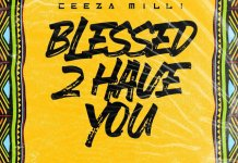 Ceeza Milli Blessed 2 Have You mp3 download