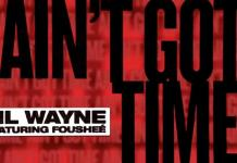 Lil Wayne Ft Foushee Ain't Got Time mp3 download