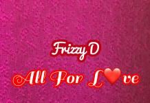 Frizzy D All For Love Mp3 Download