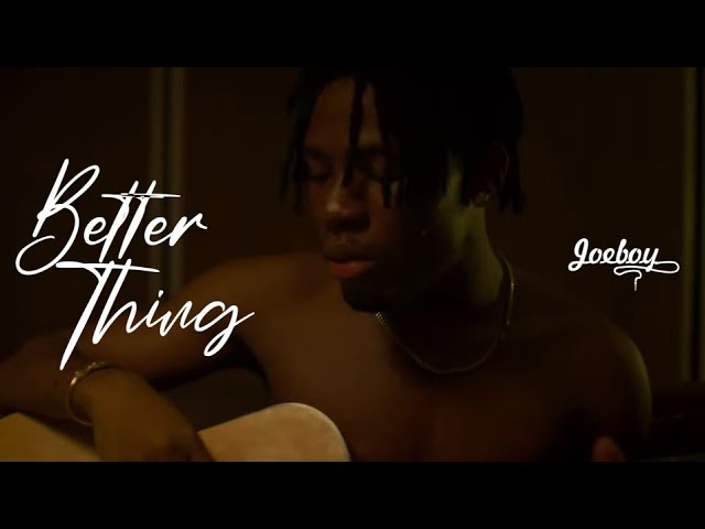 Joeboy Better Thing video mp4 download