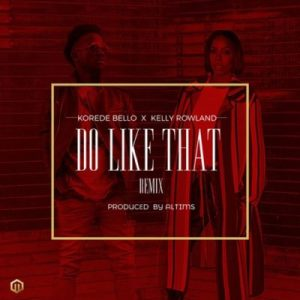 korede do like that remix ft naijachoice