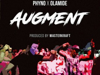 DOWNLOAD Phyno ft. Olamide – Augment (Prod. By Masterkraft)