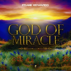 DOWNLOAD MP3 Frank Edwards – God Of Miracle