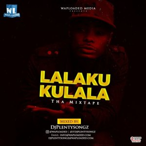 DOWNLOAD MIXTAPE: Dj PlentySongz – Lalakukulala Tha Mixtape