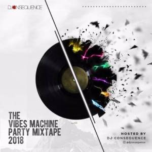 DOWNLOAD MIXTAPE Dj Consequence – The Vibes Machine Party Mixtape 2018
