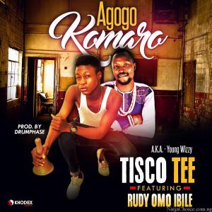 DOWNLOAD MP3: Tisco Tee Ft. Rudy OmoIbile – Agogo Komaro (Prod. by Drumphase)