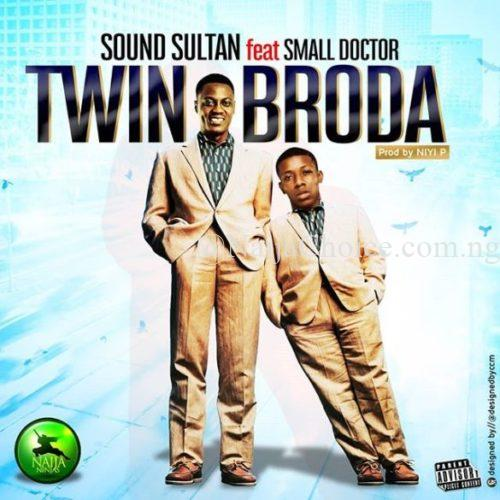 """DOWNLOAD MP3: Sound Sultan – """"Twin Broda"""" ft. Small Doctor"""