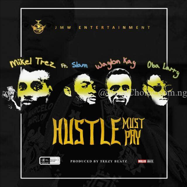 DOWNLOAD MP3: Mikel Trez - Hustle Must Pay, ft Slam x Waylon Kay & Oba Larry
