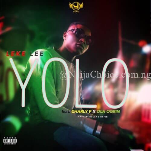 "DOWNLOAD MP3: Leke Lee – ""Yolo"" ft. Charly P x Ola Ogrin (Prod. By Nollygriffin)"