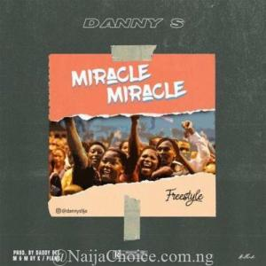 "DOWNLOAD MP3: Danny S – ""Miracle Miracle"" (Freestyle)"