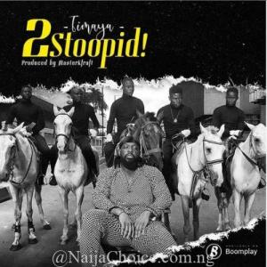 "DOWNLOAD MP3: Timaya – ""2Stoopid!"""