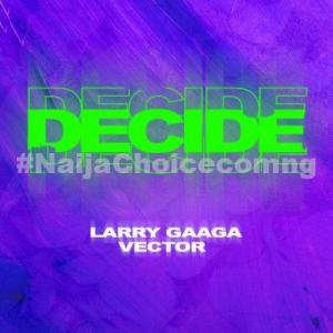 DOWNLOAD MP3: Larry Gaaga ft. Vector – Decide