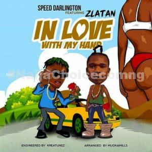 DOWNLOAD MP3: Speed Darlington ft. Zlatan – In Love With My Hands