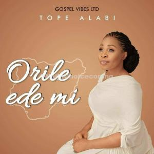 "DOWNLOAD Music: Tope Alabi – ""Orile Ede Mi"" (My Country)"