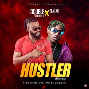 "DOWNLOAD MP3: Double Silencer – ""Hustler"" (Remix) ft. Zlatan"
