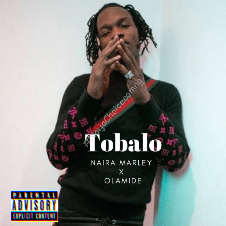 DOWNLOAD MP3: Naira Marley ft Olamide – Tobalo