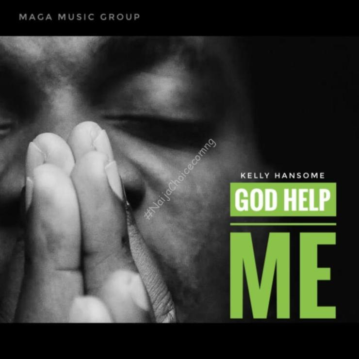 MP3 DOWNLOAD: Kelly Hansome – God Help Me