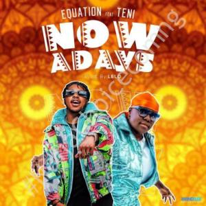 DOWNLOAD MP3: Equation ft. Teni – Nowadays
