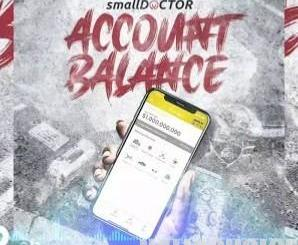 DOWNLOAD MP3: Small Doctor – Account Balance