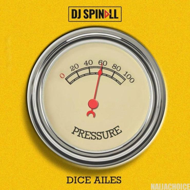 DOWNLOAD MP3: DJ Spinall Ft. Dice Ailes – Pressure
