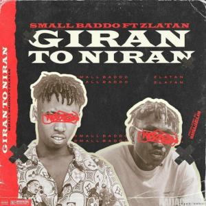 DOWNLOAD MP3: Small Baddo Ft Zlatan – Giran To Niran