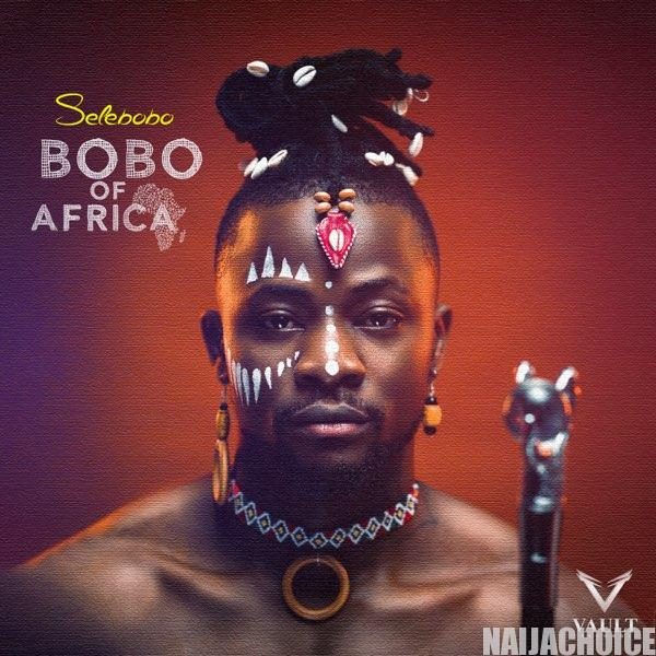 DOWNLOAD FULL EP: Selebobo – Bobo Of Africa