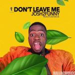 DOWNLOAD MP3: Josh2Funny – Don't Leave Me