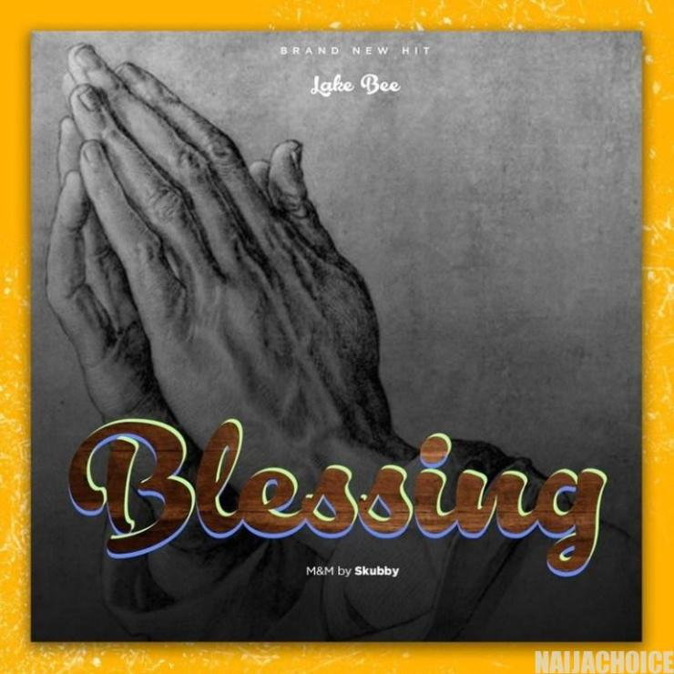 DOWNLOAD MP3: Lake Bee – Blessing