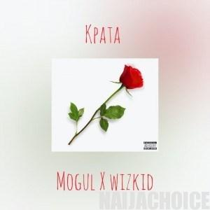 DOWNLOAD MP3: Mogul X Wizkid – Kpata