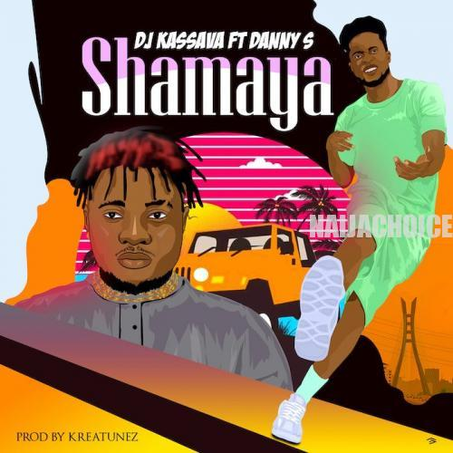 DOWNLOAD MP3: DJ Kassava Ft. Danny S – Shamaya