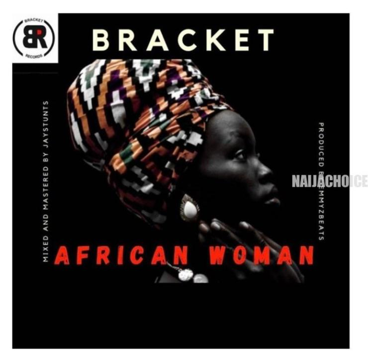 DOWNLOAD MP3: Bracket – African Woman