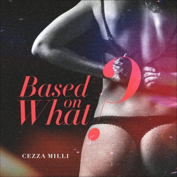 DOWNLOAD MP3: Ceeza Milli – Based On What